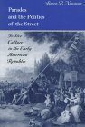Parades and the Politics of the Street : Festive Culture in the Early American Republic, Newman, Simon P., 0812233999