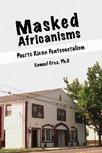 Masked Africianisms : Puerto Rican Pentecostalism, Cruz, Samuel, 0757521819
