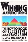 Winning Manufacturing : The How-To-Book of Successful Manufacturing, Tompkins, James A., 0898061032