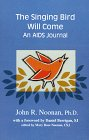 The Singing Bird Will Come : An AIDS Journal, Noonan, John R., 0964172542