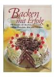 Backen mit Erfolg: 500 Rezepte für Kuchen, Torten, Plätzchen, Brot und Pikantes