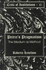 Peirce's Pragmatism : The Medium As Method, Kevelson, Roberta, 0820439827