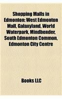 Shopping Malls in Edmonton: West Edmonton Mall, South Edmonton Common, Edmonton City Centre, Mill Woods Town Centre, Manulife - South Town Center Mall