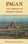 Pagan : The Origins of Modern Burma, Aung-Thwin, Michael, 0824809602