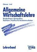 Allgemeine Wirtschaftslehre Bürokaufleuete, Kaufleute für Bürokommunikation. Lehrerhandbuch