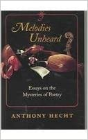 Melodies Unheard: Essays on the Mysteries of Poetry (Johns Hopkins: Poetry and Fiction) by Anthony Hecht (2005-08-30)