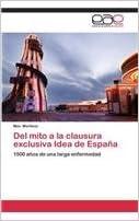 Del mito a la clausura exclusiva Idea de España: Amazon.es: Martínez Max: Libros