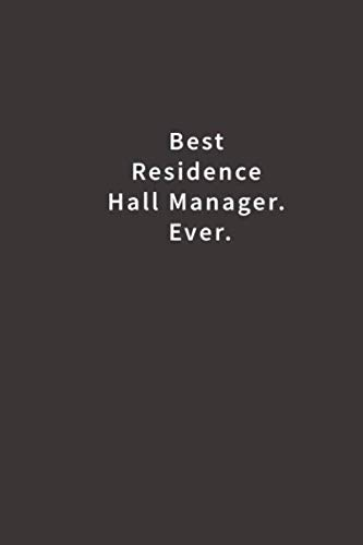 Best Residence Hall Manager. Ever.: Lined notebook