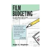 Film Budgeting: Or, How Much Will It Cost to Shoot Your Movie?