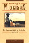Morning at Willoughby Run : July 1, 1863: the Opening Battle at Gettysburg, Shue, Richard S., 0939631741