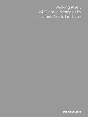 Making Music 74 Creative Strategies For Electronic Producers By DeSantis Dennis