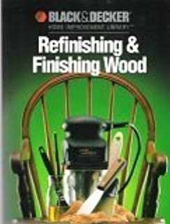 Refinishing & Finishing Wood (Black & Decker Home Improvement ...