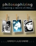 Philosophizing : Creating a World of Ideas, Alexander, Andrew, 0757581404