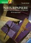 Naturpapiere: Ideen über Ideen zum Gestalten und Dekorieren