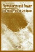 Plowshares and Power: The Military Use of Civil Space