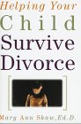 Helping Your Child Survive Divorce, Mary A. Shaw, 1559724064