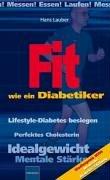 Fit wie ein Diabetiker: Lifestyle-Diabetes besiegen - Messen! Essen! Laufen!