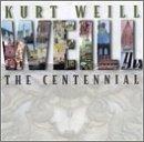 : Kurt Weill: The Centennial