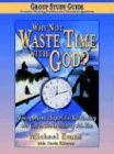 Why Not Waste Time with God Group Study Guide, Michael Evans and Carla Kliever, 1574722379