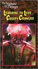 Learning to Love Creepy Crawlies [VHS]