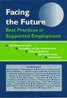 Facing the Future : Best Practices in Supported Employment, , 1883302099