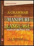 Grammar of the Manipuri Language: Vocabulary and Phrase book-To which are added some Manipuri Proverbs and Specimens of Manipuri Correspondence