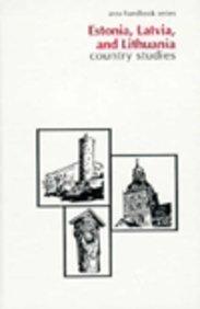 Estonia, Latvia & Lithuania: Country Studies (Area Handbook Estonia, Latvia, & Lithuania: A Country Study)