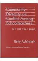 Community, Diversity, and Conflict Among Schoolteachers: The Ties That Blind (Advances in Contemporary Educational Thought)