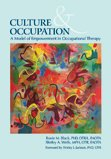 Culture and Occupation: A Model of Empowerment in Occupational Therapy, Roxie M. Black, PhD, OTR/L, FAOTA, and Shirley A. Wells, MPH, OTR, 1569002436