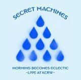 Morning Becomes Eclectic: Live At Kcrw by Secret Machines