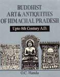 Buddhist Art and Antiquities of Himachal Pradesh : Up to 8th Century AD, Handa, O. C., 818518299X