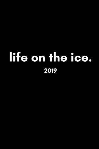 Life On The Ice 2019: Cool Stylish Week to View Daily Personal Diary and Goal Planner For Skating, Skiing, Hockey and Snowboarding Fans (Best Female Snowboarder 2019)