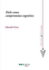 Dolo Como Compromisso Cognitivo - Coleção Direito Penal e Criminologia