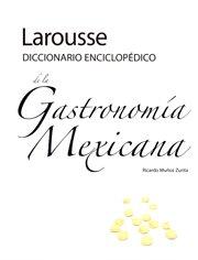 Larousse Diccionario Enciclopedico de la Gastronomia Mexicana (Spanish Edition) by Ricardo Munoz Zurita