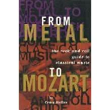 From Metal to Mozart:  The Rock-and-Roll Guide to Classical Music