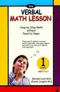 The Verbal Math Lesson Level 1: Step-by-Step Math without Pencil or Paper