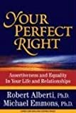 Your Perfect Right: Assertiveness and Equality in Your Life and Relationships (9th Edition), Robert E. Alberti, Michael L. Emmons, 1886230854
