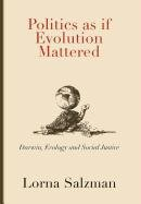 Politics as If Evolution Mattered: Darwin, Ecology, and Social Justice pdf epub