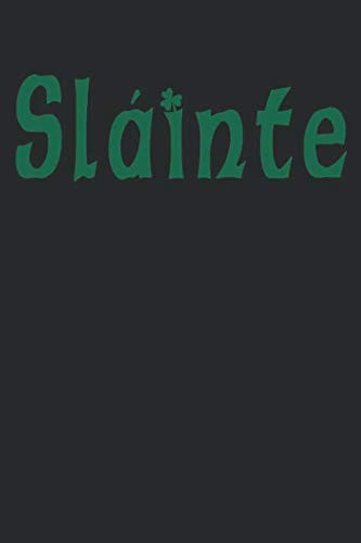 Slainte (Good Health): St. Patrick's Day Gifts: Blank Lined Journal Notebook Diary Planner]()