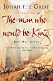 By Ben Macintyre - Josiah the Great: The True Story of the Man Who Would be King (2005-02-07) [Paperback]