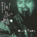 White Trees by Flat Duo Jets (1993-06-22) ()