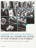Communicating Politics : Political Communication in the Nordic Countries, , 9189471636