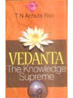 VEDANTA The Knowledge Supreme