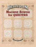 (Heirloom Machine Sewing for Quilters)