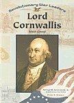 Lord Cornwallis: British General (Revolutionary War Leaders)