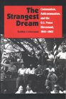 The Strangest Dream: Communism, Anti-Communism, and the U. S. Peace Movement, 1945-1963 (Syracuse Studies on Peace and Conflict Resolution)