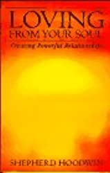 Loving from Your Soul: Creating Powerful Relationships (Summerjoy Michael Book)