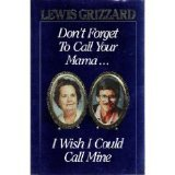 Don't Forget to Call Your Mama - I Wish I Could Call Mine, Lewis Grizzard, 0929264932