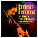 Ernesto Lecuona / Su Musica Y Sus Interpretes, La Magia De Lecuona, Malagueña - Siboney - Carabali