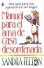 Manual del Ama de Casa Desordenada, S. Felton, 0789905892